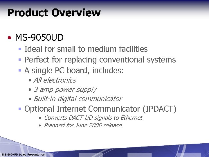 Product Overview • MS-9050 UD § Ideal for small to medium facilities § Perfect