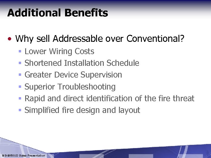 Additional Benefits • Why sell Addressable over Conventional? § § § Lower Wiring Costs