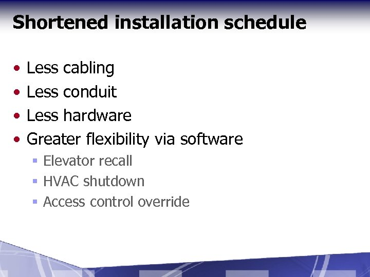Shortened installation schedule • • Less cabling Less conduit Less hardware Greater flexibility via