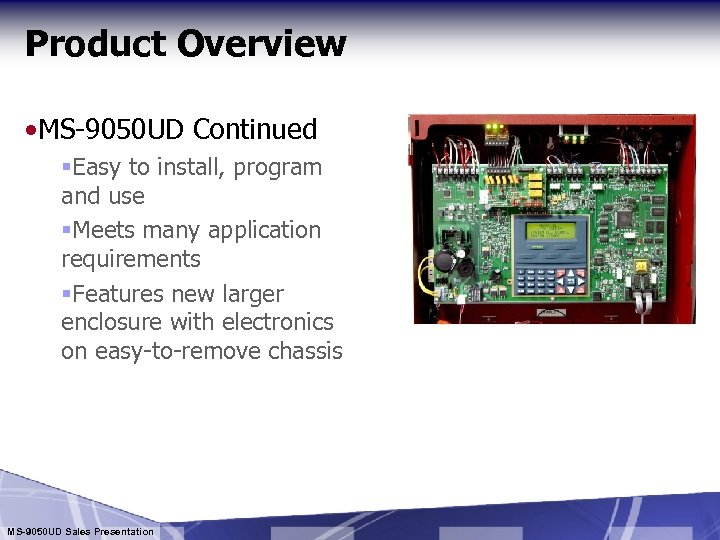 Product Overview • MS-9050 UD Continued §Easy to install, program and use §Meets many