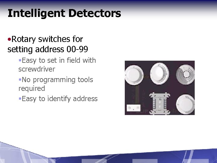 Intelligent Detectors • Rotary switches for setting address 00 -99 §Easy to set in