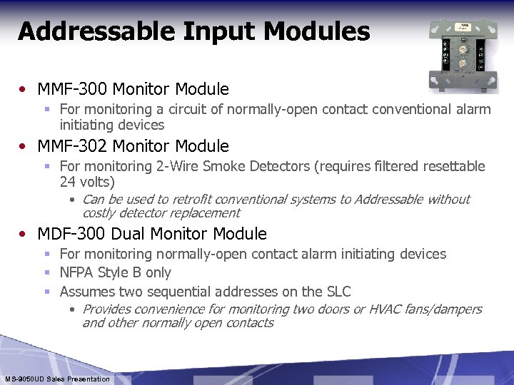 Addressable Input Modules • MMF-300 Monitor Module § For monitoring a circuit of normally-open