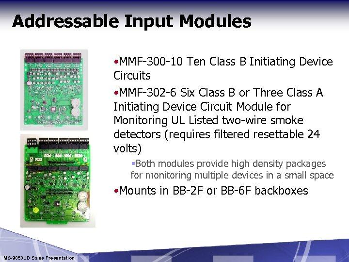 Addressable Input Modules • MMF-300 -10 Ten Class B Initiating Device Circuits • MMF-302