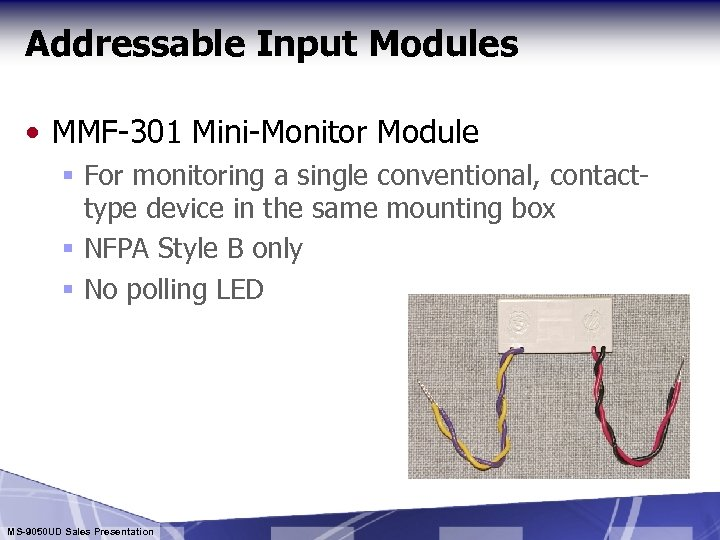 Addressable Input Modules • MMF-301 Mini-Monitor Module § For monitoring a single conventional, contacttype