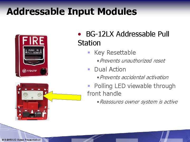 Addressable Input Modules • BG-12 LX Addressable Pull Station § Key Resettable • Prevents