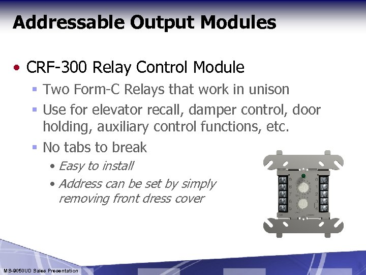 Addressable Output Modules • CRF-300 Relay Control Module § Two Form-C Relays that work
