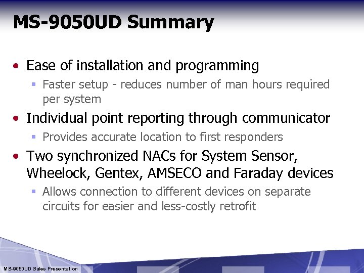 MS-9050 UD Summary • Ease of installation and programming § Faster setup - reduces