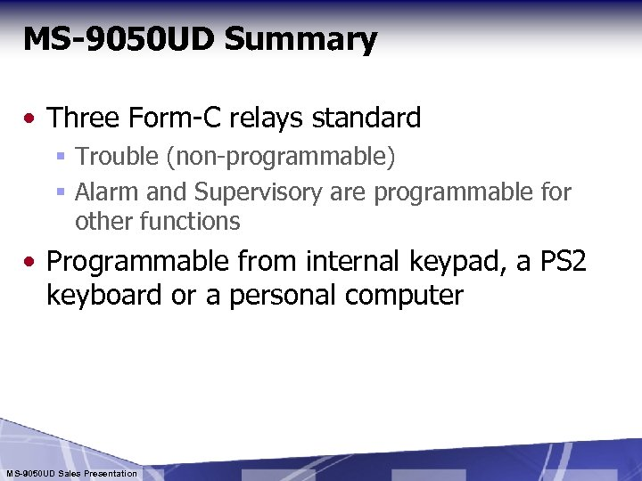 MS-9050 UD Summary • Three Form-C relays standard § Trouble (non-programmable) § Alarm and