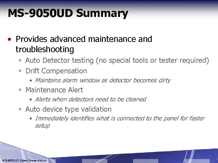 MS-9050 UD Summary • Provides advanced maintenance and troubleshooting § Auto Detector testing (no