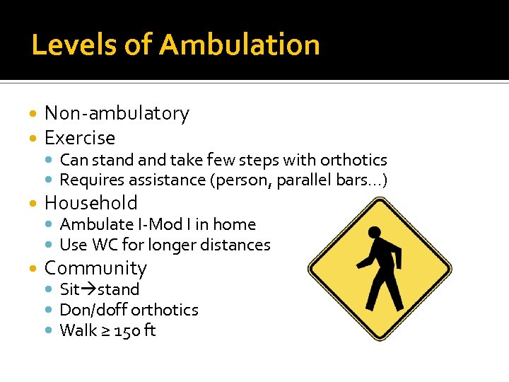 Levels of Ambulation Non-ambulatory Exercise Household Community Can stand take few steps with orthotics