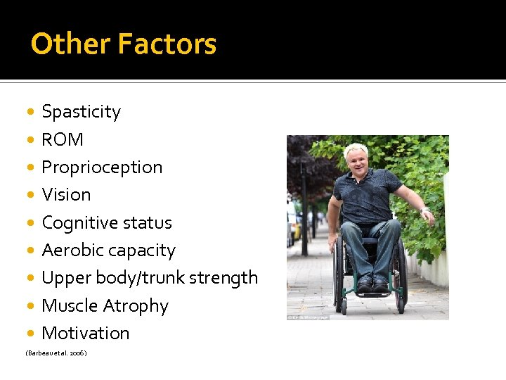 Other Factors Spasticity ROM Proprioception Vision Cognitive status Aerobic capacity Upper body/trunk strength Muscle