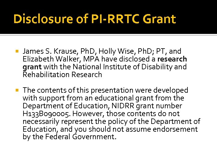 Disclosure of PI-RRTC Grant James S. Krause, Ph. D, Holly Wise, Ph. D; PT,