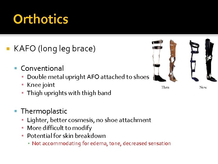 Orthotics KAFO (long leg brace) Conventional ▪ Double metal upright AFO attached to shoes