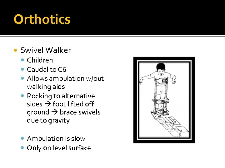 Orthotics Swivel Walker Children Caudal to C 6 Allows ambulation w/out walking aids Rocking