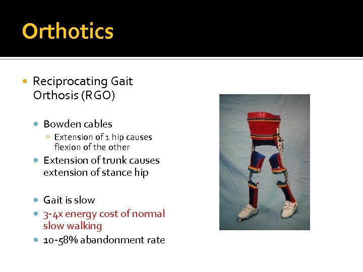 Orthotics Reciprocating Gait Orthosis (RGO) Bowden cables Extension of 1 hip causes flexion of