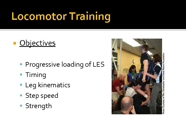 Locomotor Training Objectives Progressive loading of LES Timing Leg kinematics Step speed Strength