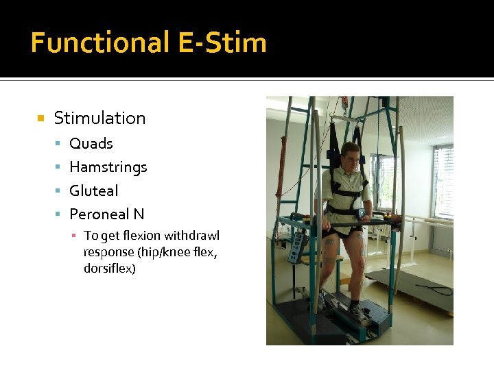 Functional E-Stim Stimulation Quads Hamstrings Gluteal Peroneal N ▪ To get flexion withdrawl response