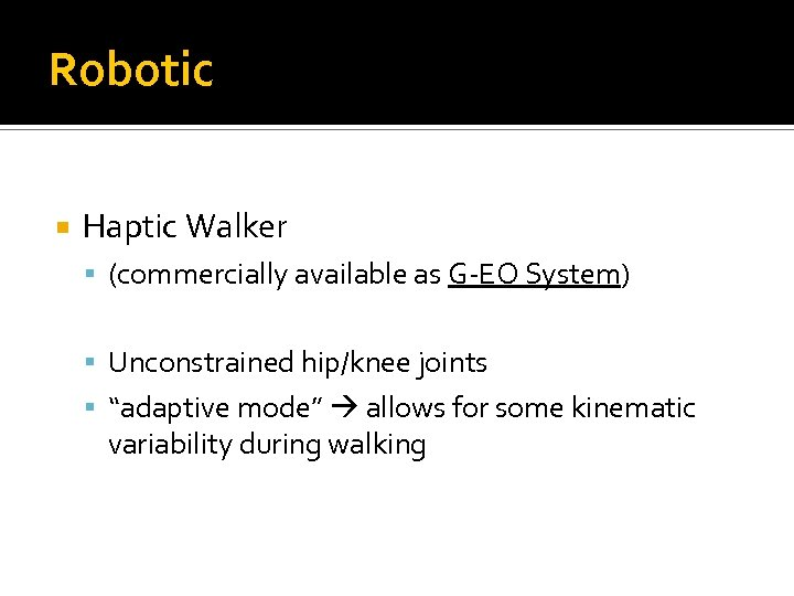 "Robotic Haptic Walker (commercially available as G-EO System) Unconstrained hip/knee joints ""adaptive mode"" allows"