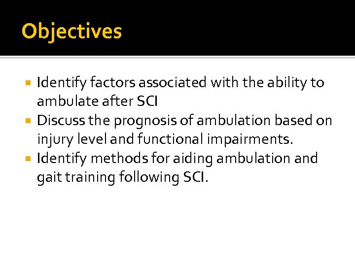 Objectives Identify factors associated with the ability to ambulate after SCI Discuss the prognosis