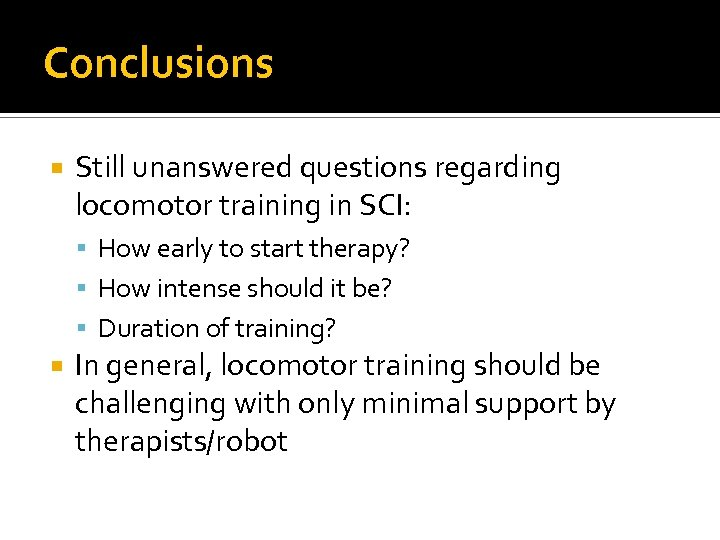 Conclusions Still unanswered questions regarding locomotor training in SCI: How early to start therapy?