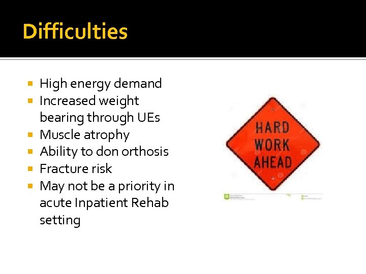 Difficulties High energy demand Increased weight bearing through UEs Muscle atrophy Ability to don