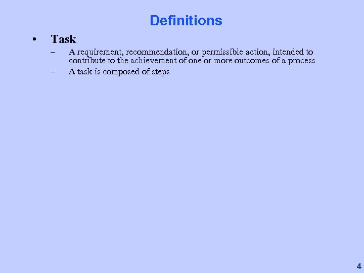 Definitions • Task – – A requirement, recommendation, or permissible action, intended to contribute