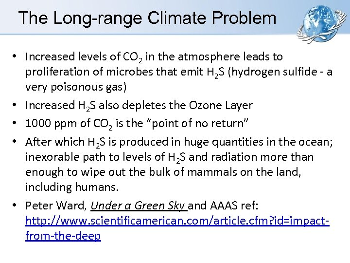 The Long-range Climate Problem • Increased levels of CO 2 in the atmosphere leads