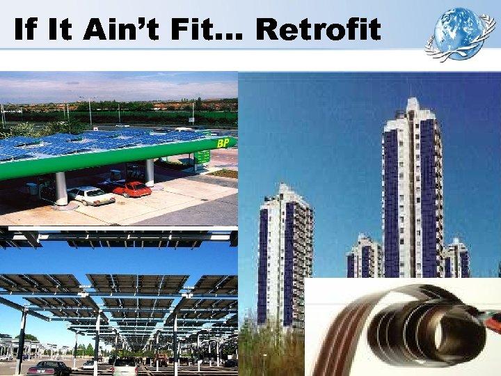 If It Ain't Fit… Retrofit