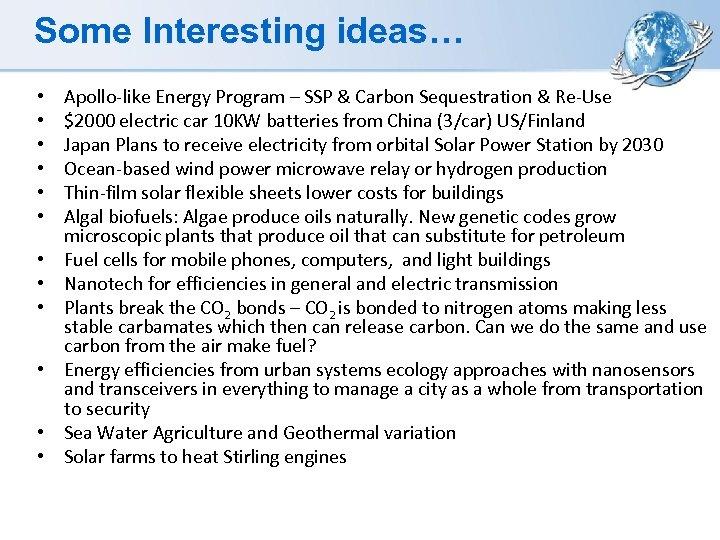 Some Interesting ideas… • • • Apollo-like Energy Program – SSP & Carbon Sequestration