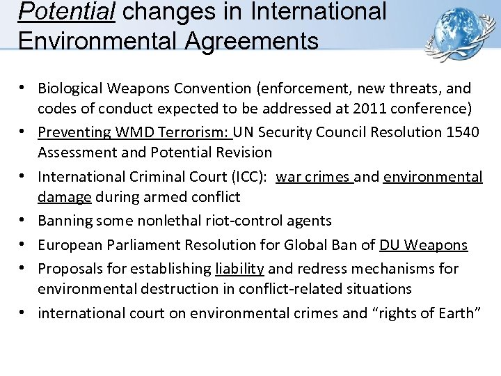 Potential changes in International Environmental Agreements • Biological Weapons Convention (enforcement, new threats, and