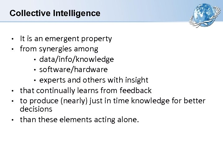 Collective Intelligence • • • It is an emergent property from synergies among •