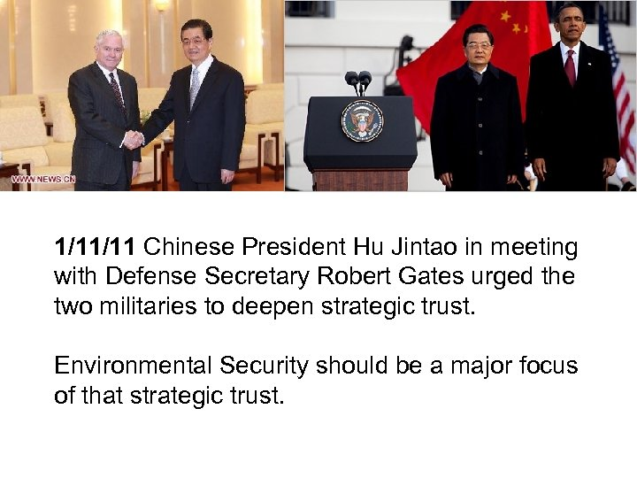 1/11/11 Chinese President Hu Jintao in meeting with Defense Secretary Robert Gates urged the