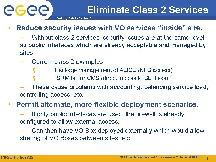 Eliminate Class 2 Services Enabling Grids for E-scienc. E • Reduce security issues with