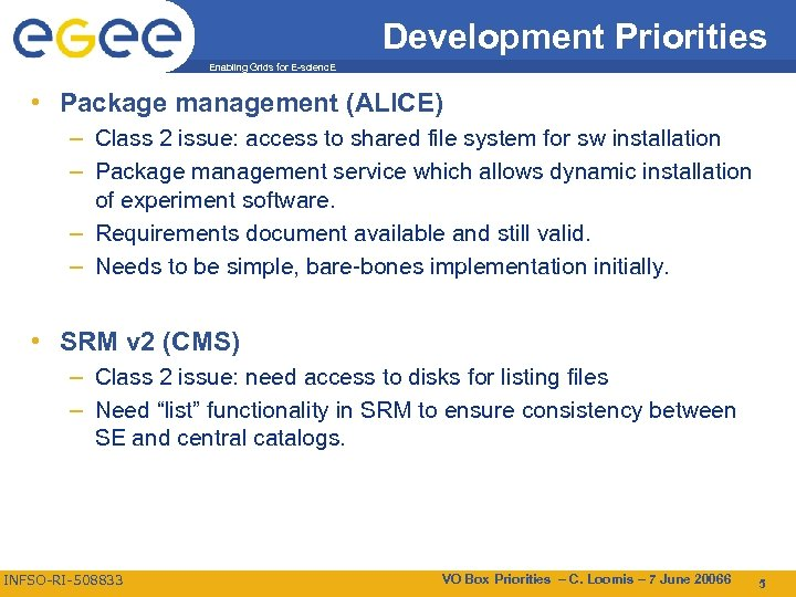 Development Priorities Enabling Grids for E-scienc. E • Package management (ALICE) – Class 2