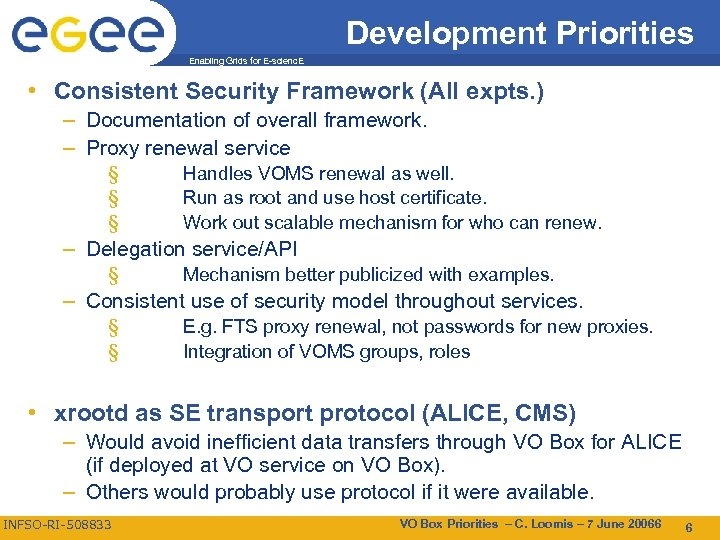 Development Priorities Enabling Grids for E-scienc. E • Consistent Security Framework (All expts. )