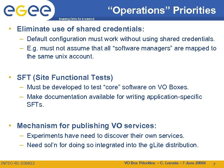 """""""Operations"""" Priorities Enabling Grids for E-scienc. E • Eliminate use of shared credentials: –"""