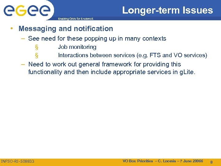 Longer-term Issues Enabling Grids for E-scienc. E • Messaging and notification – See need