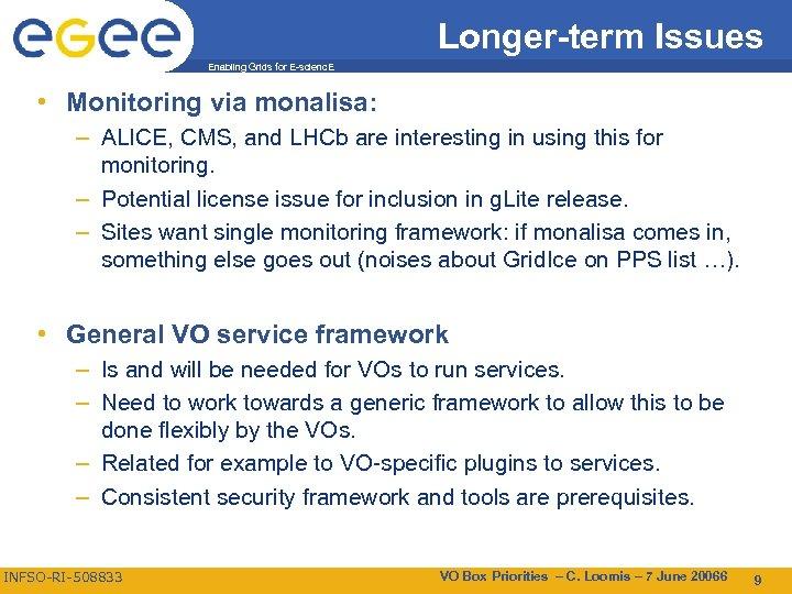 Longer-term Issues Enabling Grids for E-scienc. E • Monitoring via monalisa: – ALICE, CMS,