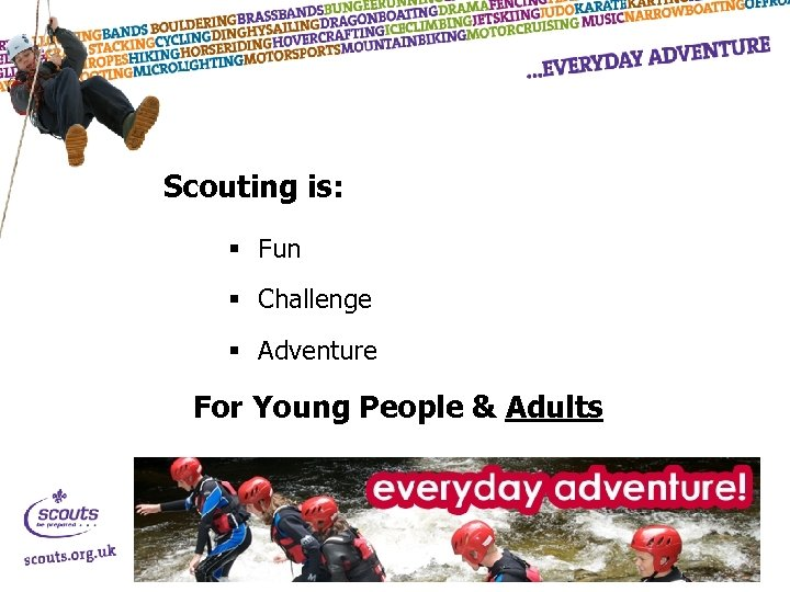 Scouting is: § Fun § Challenge § Adventure For Young People & Adults