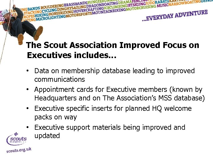 The Scout Association Improved Focus on Executives includes… • Data on membership database leading