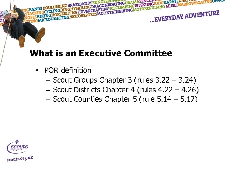 What is an Executive Committee • POR definition – Scout Groups Chapter 3 (rules