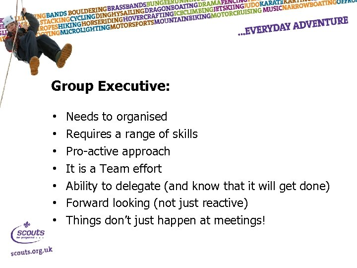 Group Executive: • • Needs to organised Requires a range of skills Pro-active approach
