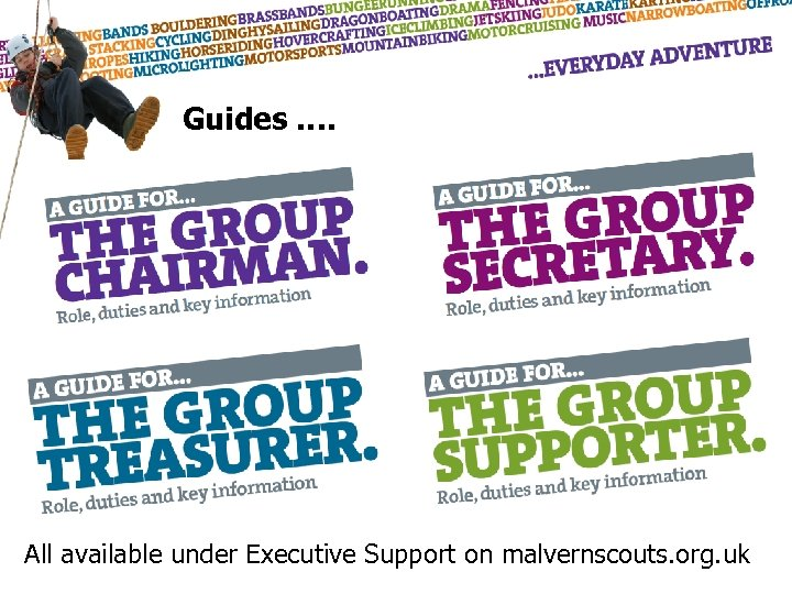 Guides …. All available under Executive Support on malvernscouts. org. uk