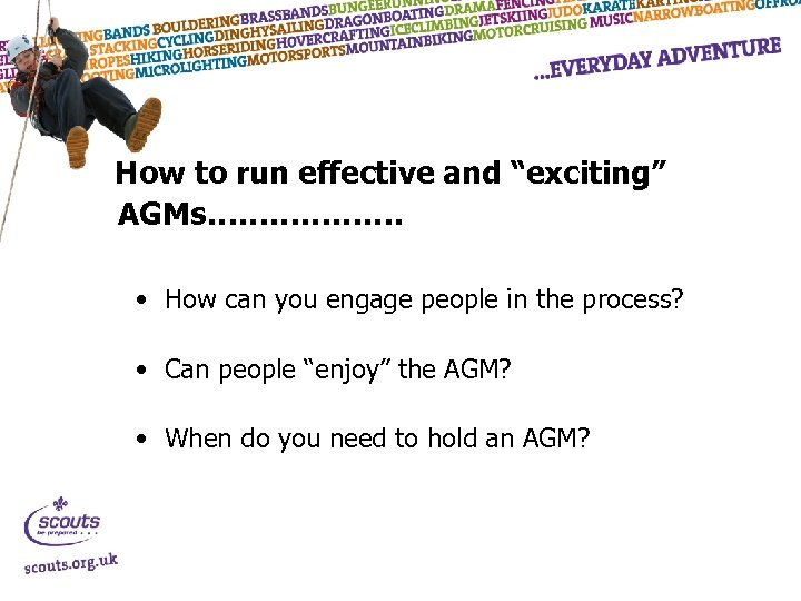 "How to run effective and ""exciting"" AGMs………………. • How can you engage people in"