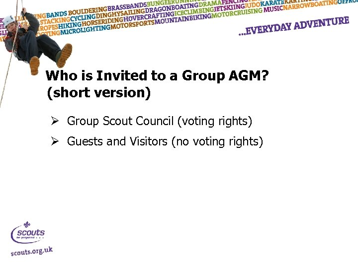 Who is Invited to a Group AGM? (short version) Ø Group Scout Council (voting
