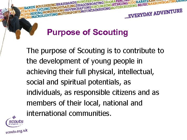 Purpose of Scouting The purpose of Scouting is to contribute to the development of