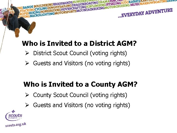 Who is Invited to a District AGM? Ø District Scout Council (voting rights) Ø