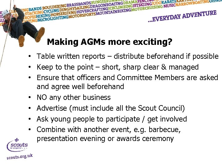 Making AGMs more exciting? • Table written reports – distribute beforehand if possible •