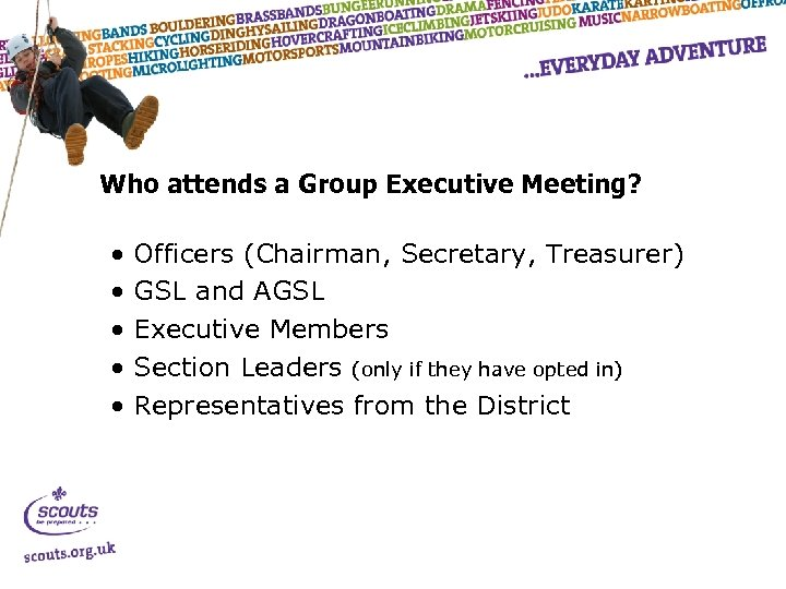 Who attends a Group Executive Meeting? • • • Officers (Chairman, Secretary, Treasurer) GSL