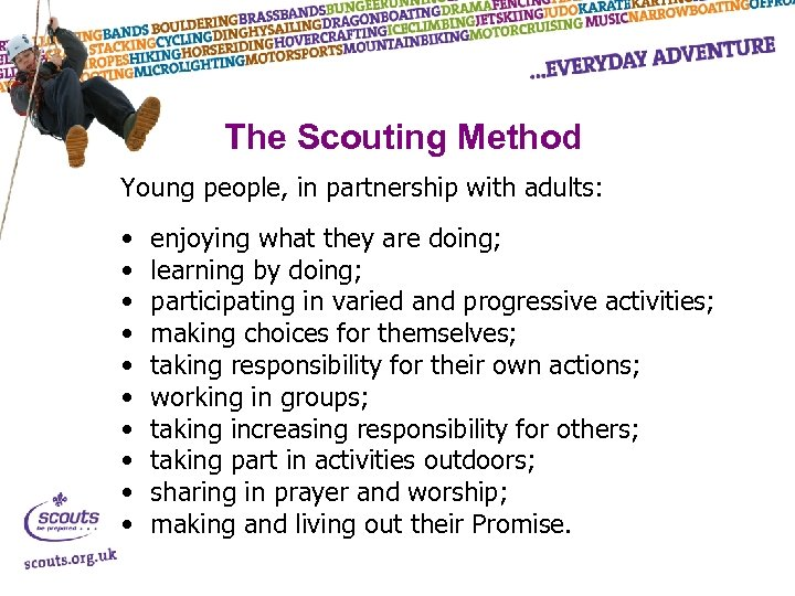 The Scouting Method Young people, in partnership with adults: • • • enjoying what